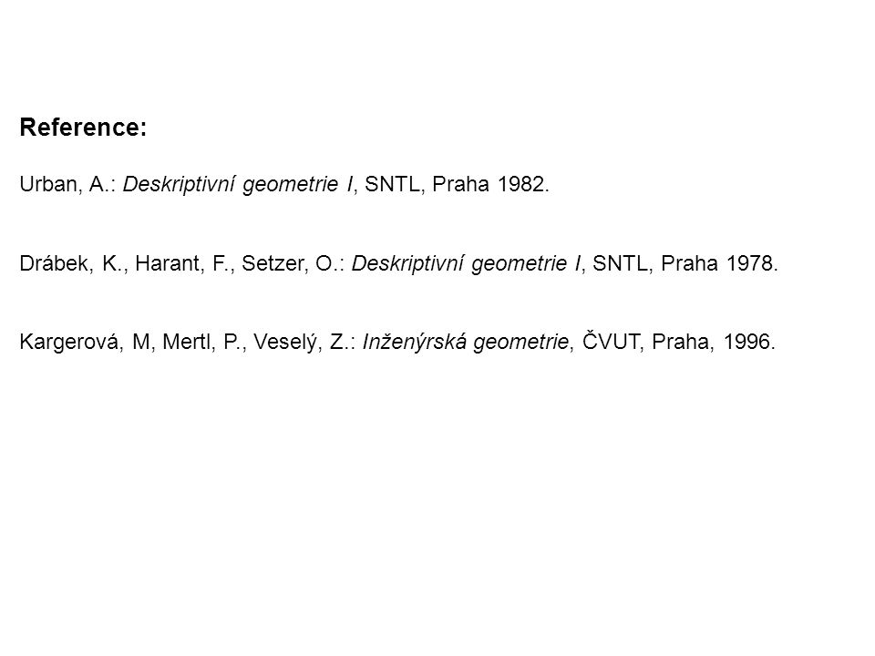 Reference: Urban, A.: Deskriptivní geometrie I, SNTL, Praha 1982.