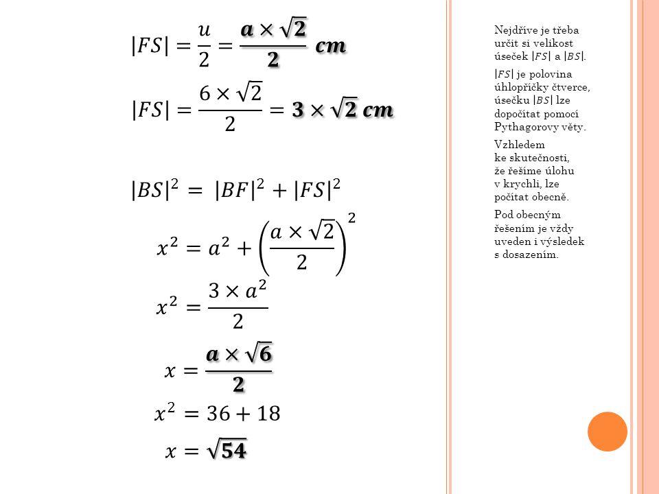 𝐹𝑆 = 𝑢 2 = 𝒂× 𝟐 𝟐 𝒄𝒎 𝐹𝑆 = 6× 2 2 =𝟑× 𝟐 𝒄𝒎 𝐵𝑆 2 = 𝐵𝐹 2 + 𝐹𝑆 2