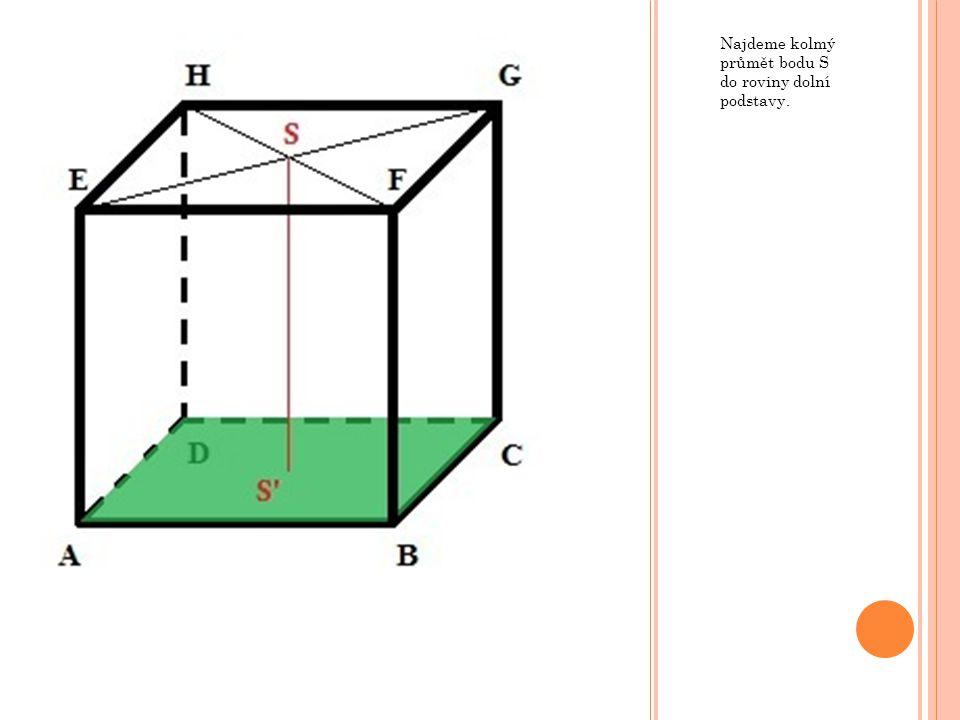 Najdeme kolmý průmět bodu S do roviny dolní podstavy.