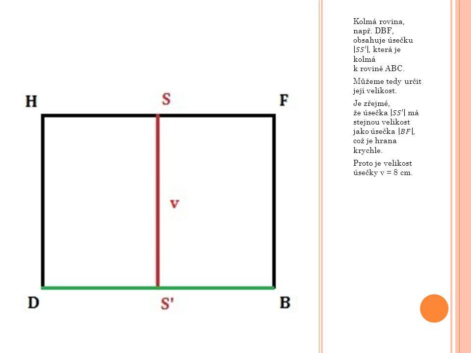 Kolmá rovina, např. DBF, obsahuje úsečku 𝑆𝑆′ , která je kolmá k rovině ABC.