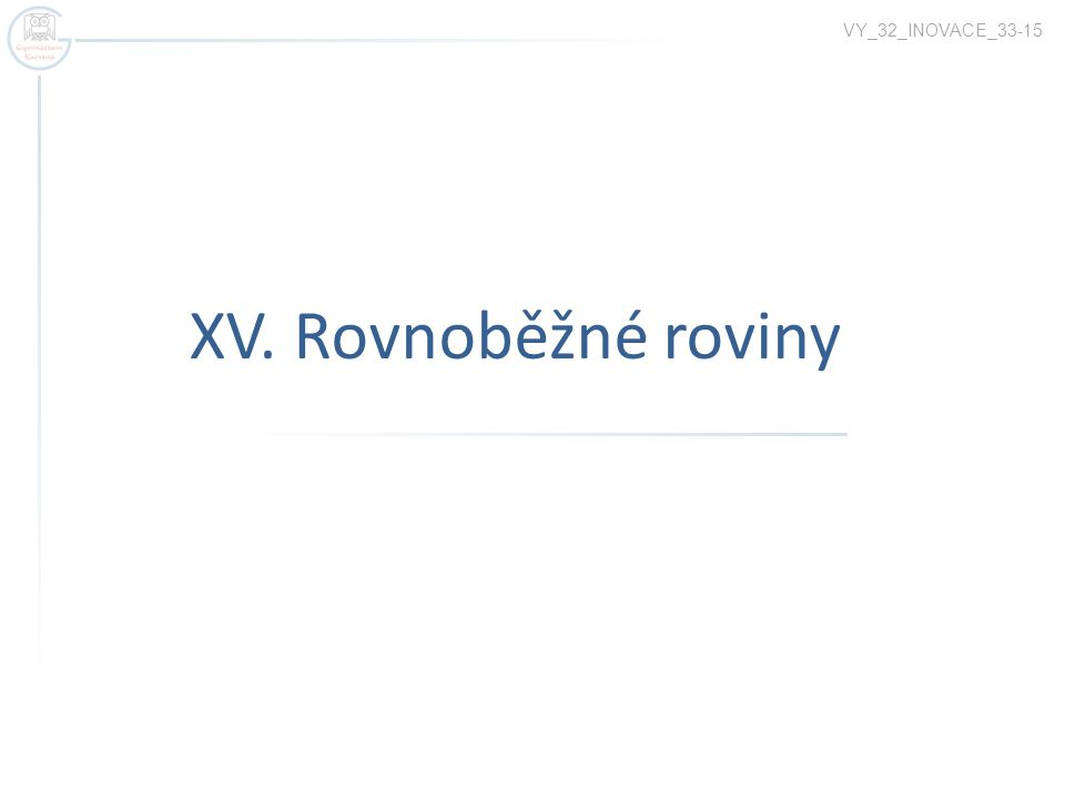 VY_32_INOVACE_33-15 XV. Rovnoběžné roviny
