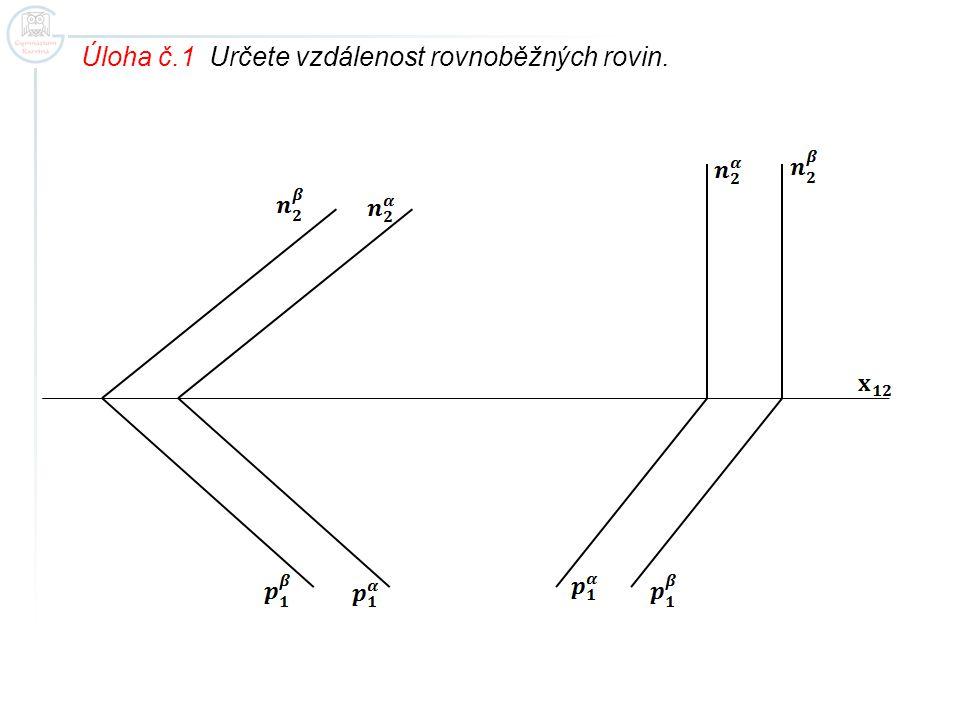Úloha č.1 Určete vzdálenost rovnoběžných rovin.