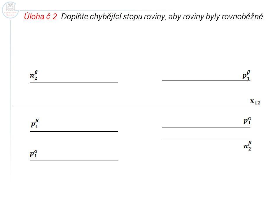 Úloha č.2 Doplňte chybějící stopu roviny, aby roviny byly rovnoběžné.