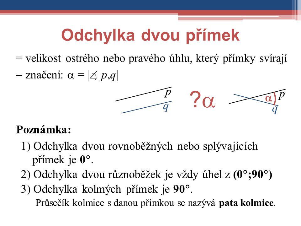 Odchylka dvou přímek = velikost ostrého nebo pravého úhlu, který přímky svírají.  značení:  = | p,q|