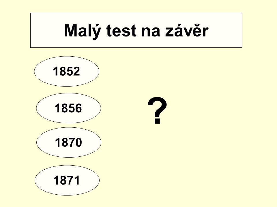 Malý test na závěr 1852 1856 1870 1871