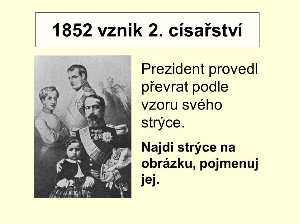 1852 vznik 2. císařství Prezident provedl převrat podle vzoru svého strýce.