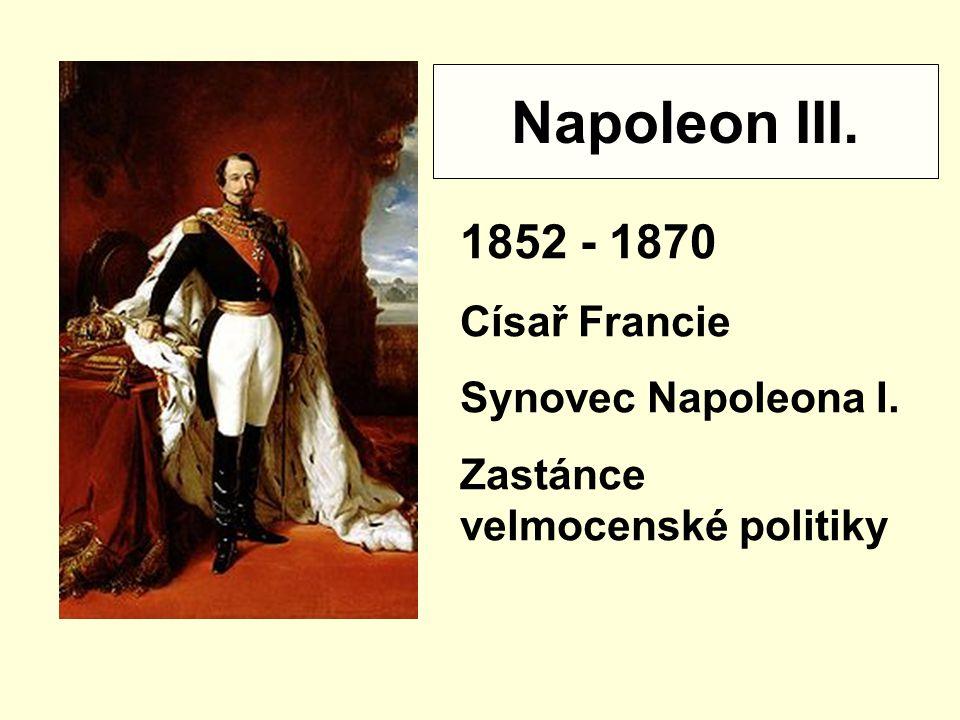 Napoleon III. 1852 - 1870 Císař Francie Synovec Napoleona I.