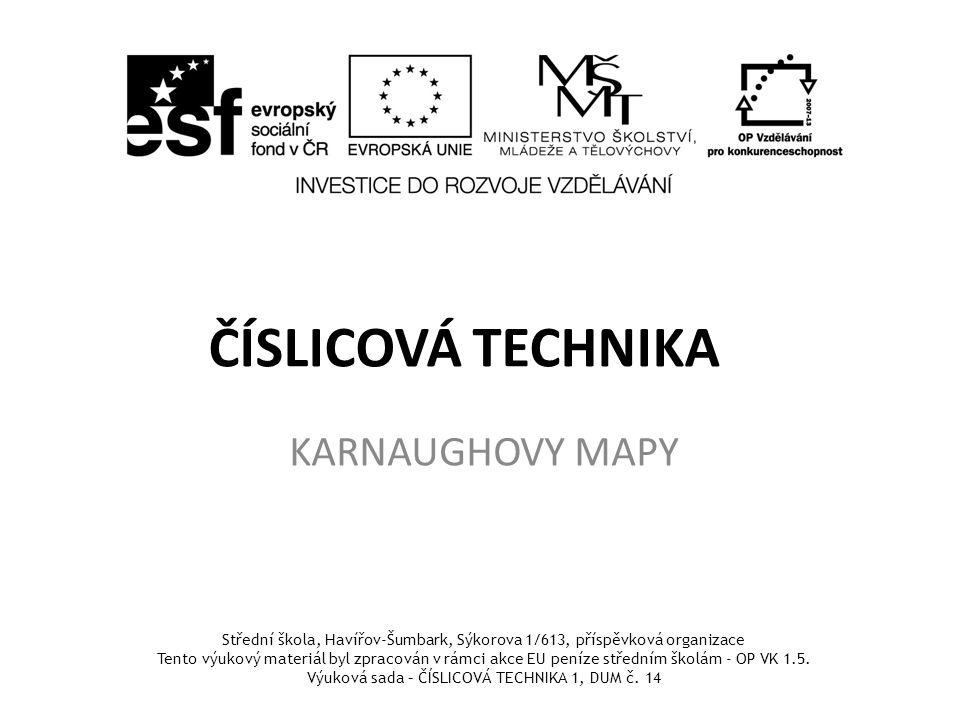 ČÍSLICOVÁ TECHNIKA KARNAUGHOVY MAPY