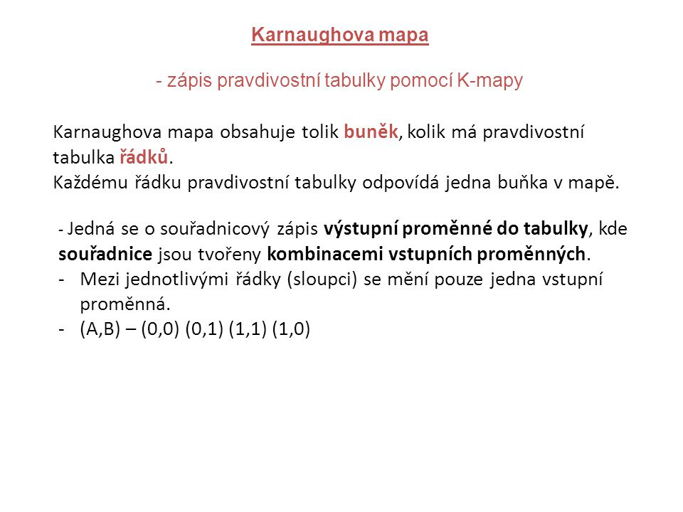 - zápis pravdivostní tabulky pomocí K-mapy