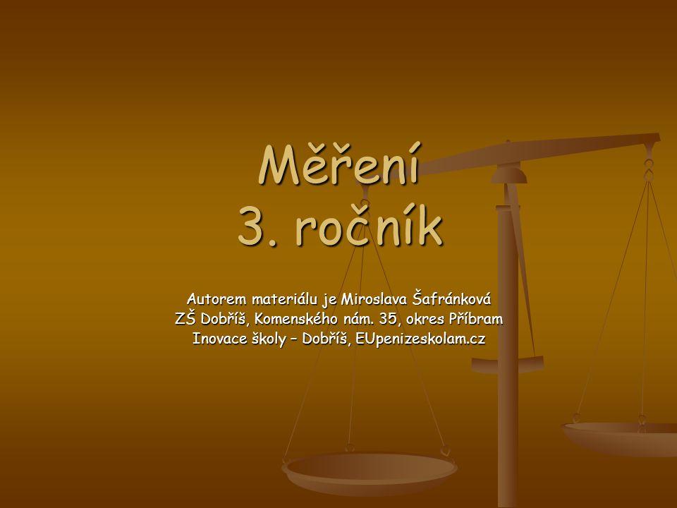 Měření 3. ročník Autorem materiálu je Miroslava Šafránková