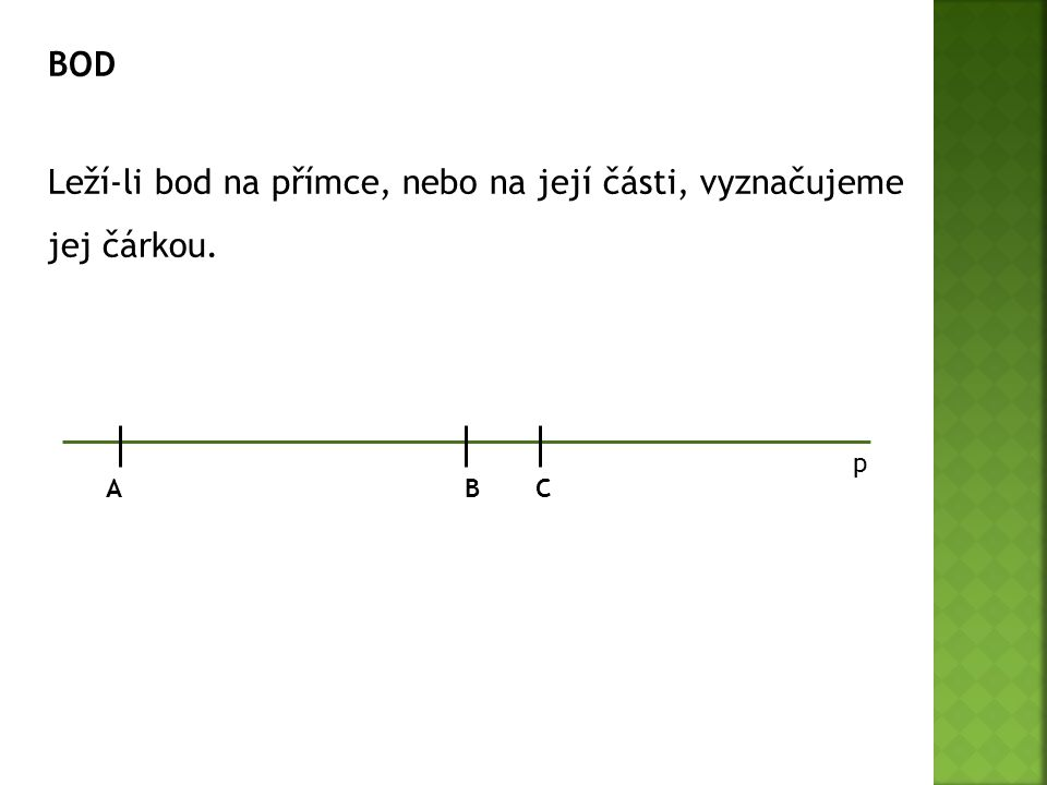Leží-li bod na přímce, nebo na její části, vyznačujeme jej čárkou.