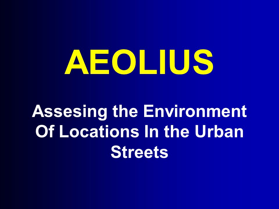 AEOLIUS Assesing the Environment Of Locations In the Urban Streets