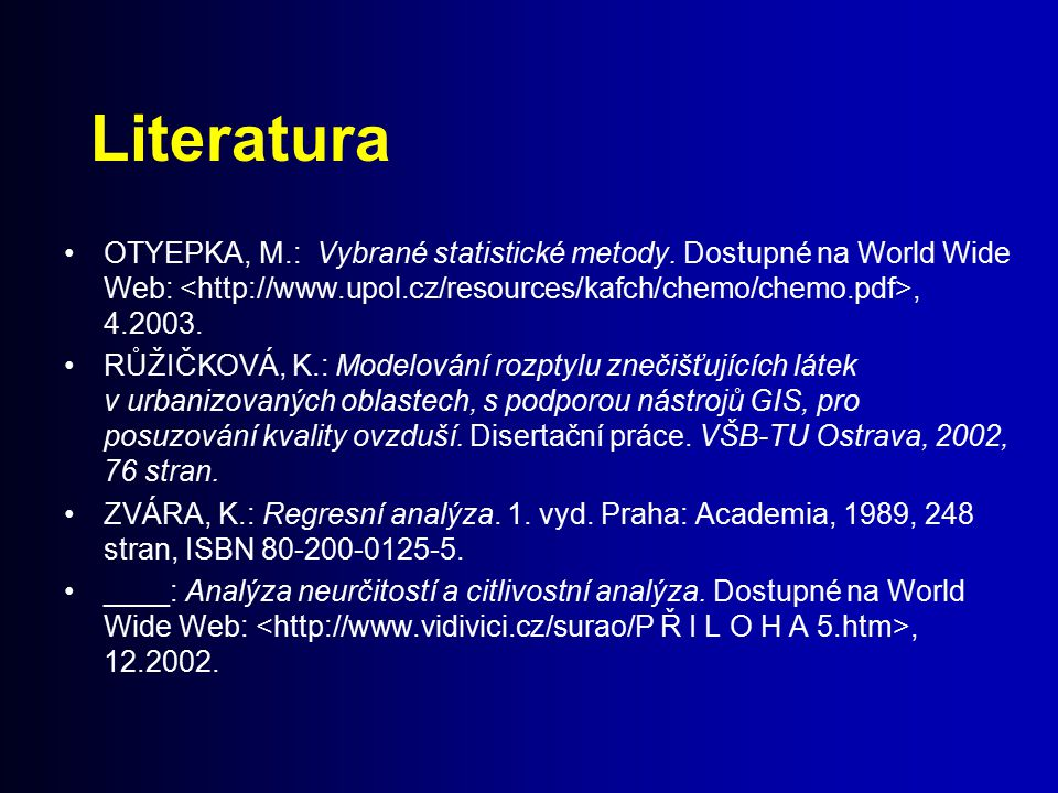 Literatura OTYEPKA, M.: Vybrané statistické metody. Dostupné na World Wide Web: <http://www.upol.cz/resources/kafch/chemo/chemo.pdf>, 4.2003.