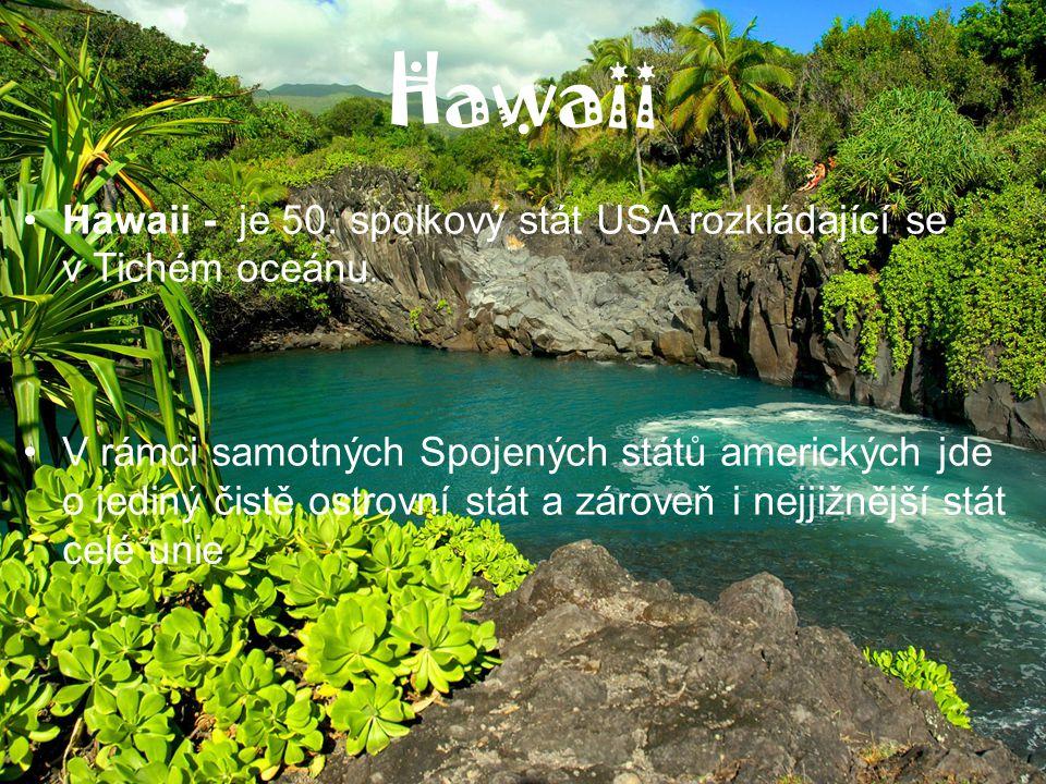 Hawaii Hawaii - je 50. spolkový stát USA rozkládající se v Tichém oceánu.