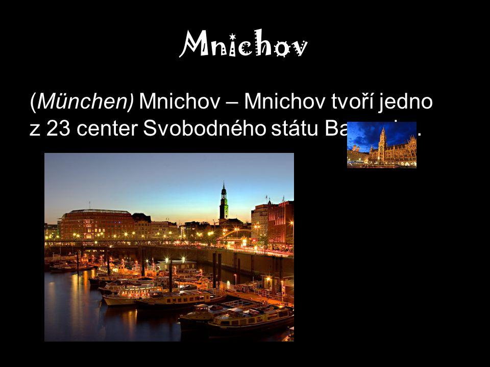 Mnichov (München) Mnichov – Mnichov tvoří jedno z 23 center Svobodného státu Bavorska.
