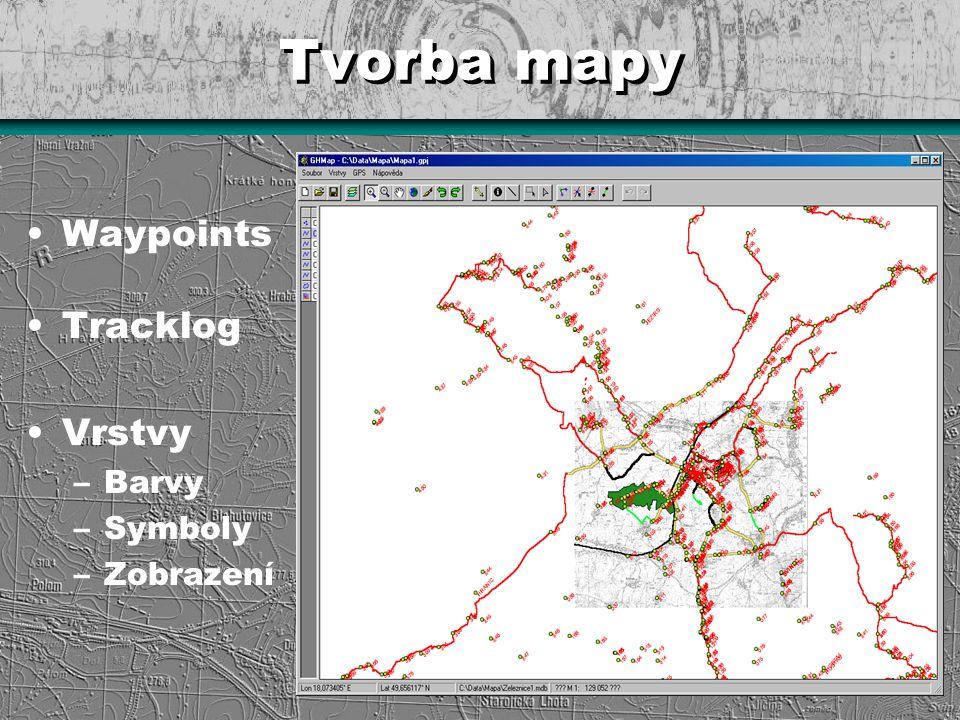 Tvorba mapy Waypoints Tracklog Vrstvy Barvy Symboly Zobrazení