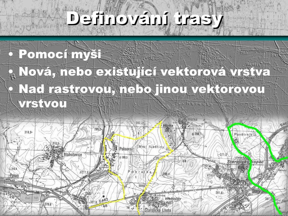 Definování trasy Pomocí myši Nová, nebo existující vektorová vrstva