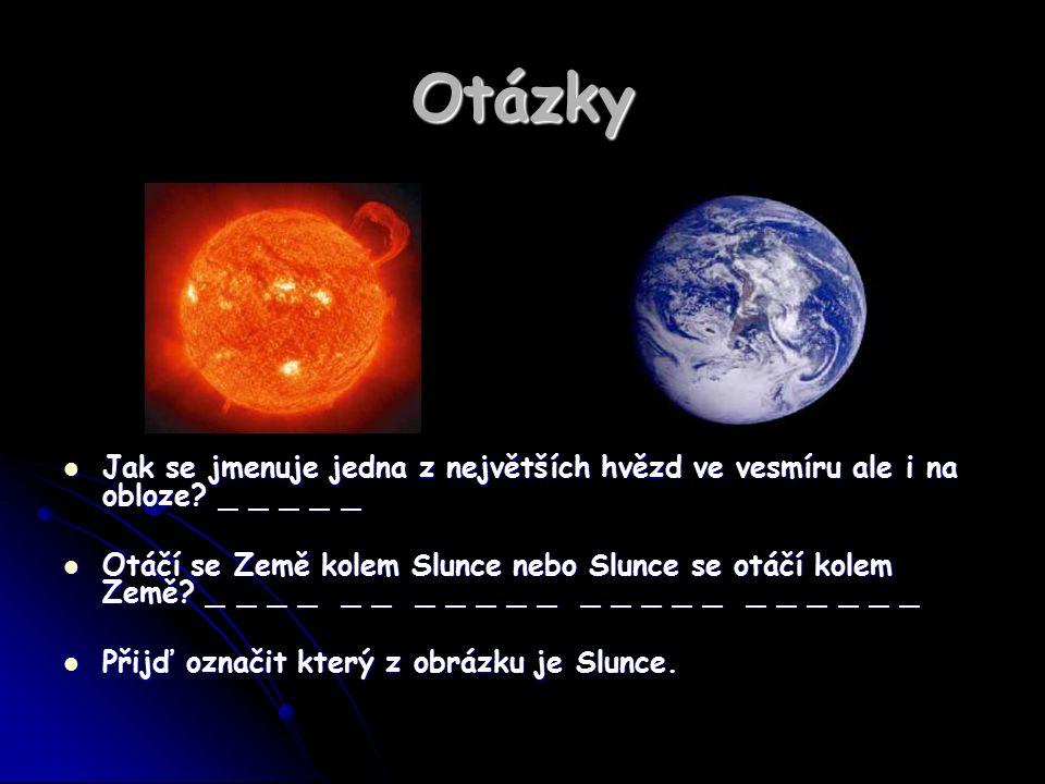 Otázky Jak se jmenuje jedna z největších hvězd ve vesmíru ale i na obloze _ _ _ _ _.