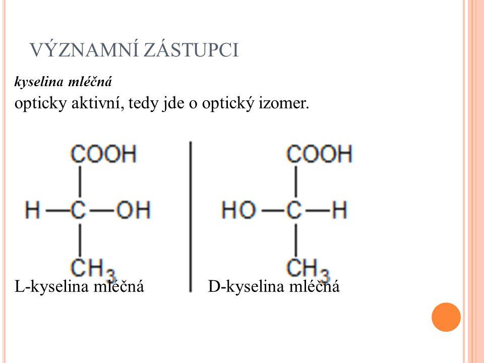 VÝZNAMNÍ ZÁSTUPCI opticky aktivní, tedy jde o optický izomer.