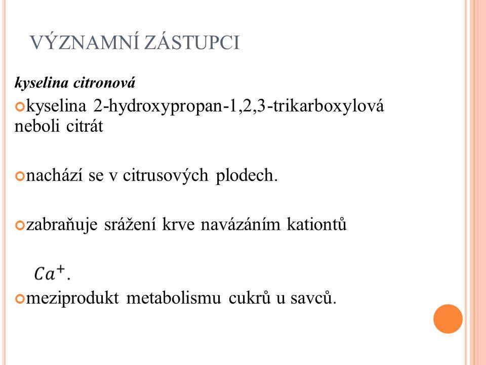 VÝZNAMNÍ ZÁSTUPCI kyselina citronová. kyselina 2-hydroxypropan-1,2,3-trikarboxylová neboli citrát.