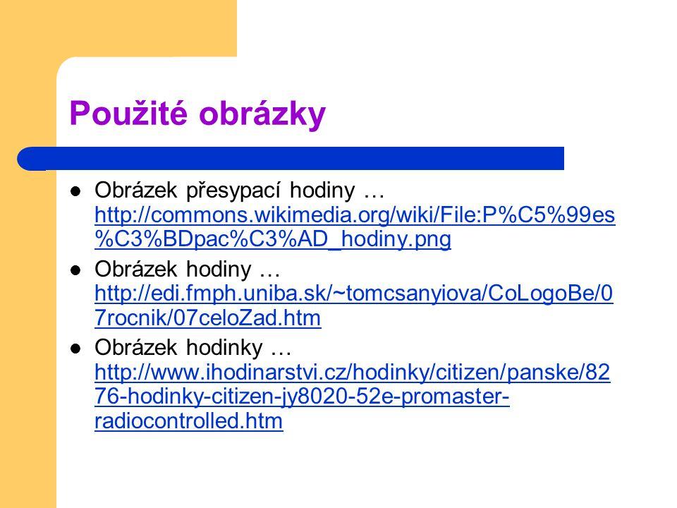 Použité obrázky Obrázek přesypací hodiny … http://commons.wikimedia.org/wiki/File:P%C5%99es%C3%BDpac%C3%AD_hodiny.png.