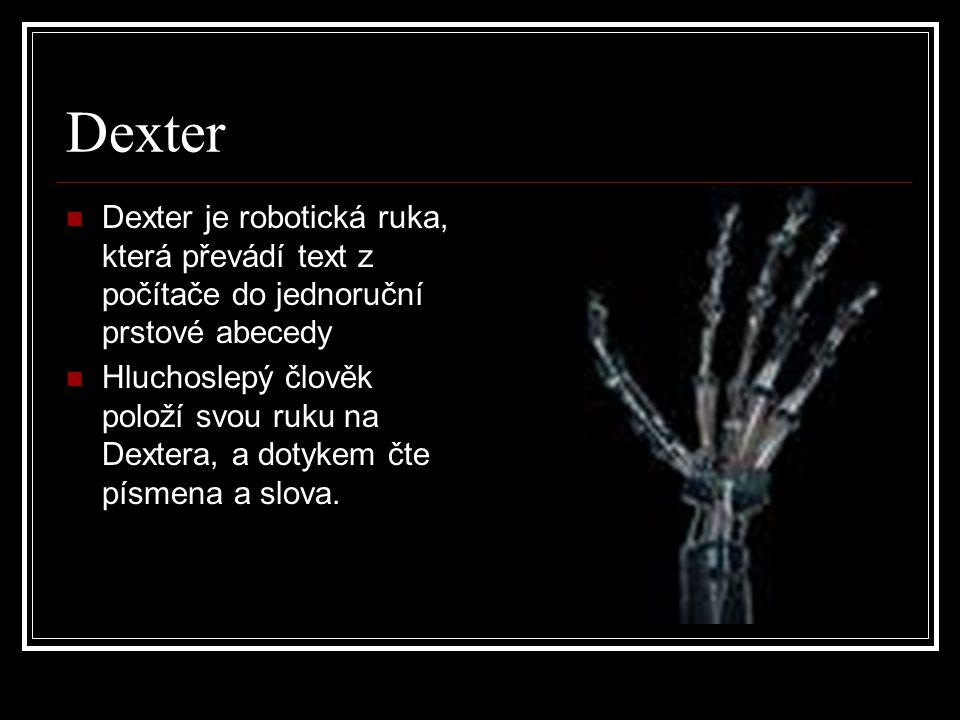 Dexter Dexter je robotická ruka, která převádí text z počítače do jednoruční prstové abecedy.