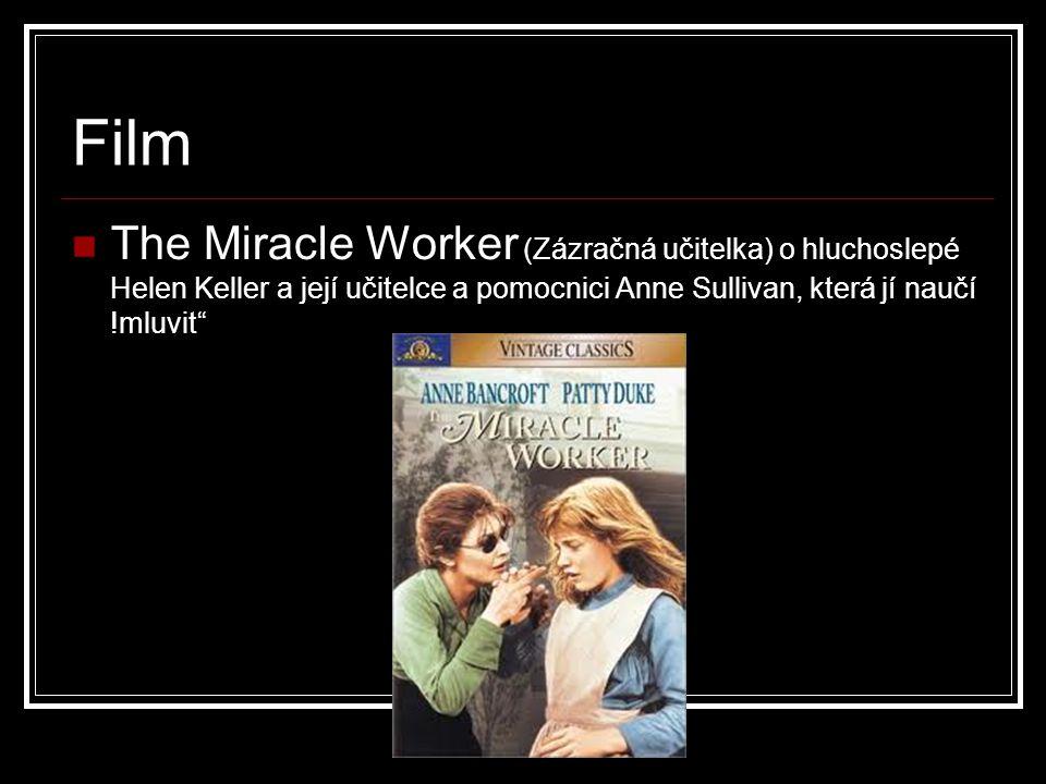 Film The Miracle Worker (Zázračná učitelka) o hluchoslepé Helen Keller a její učitelce a pomocnici Anne Sullivan, která jí naučí !mluvit