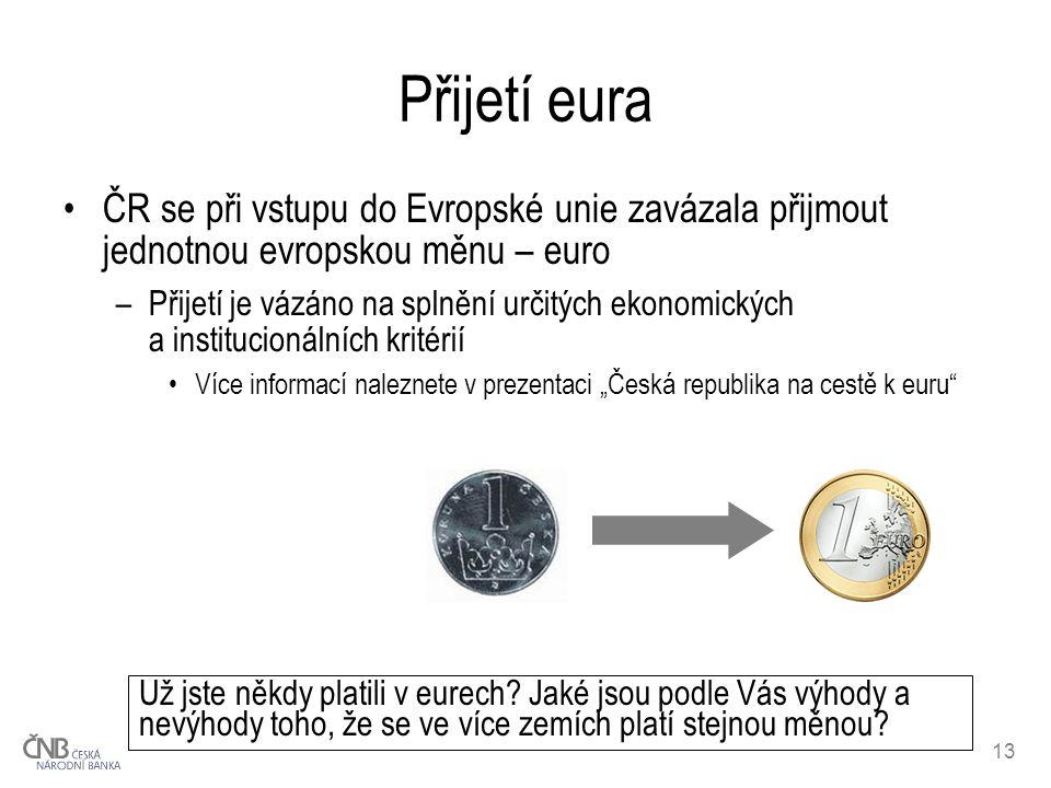 Přijetí eura ČR se při vstupu do Evropské unie zavázala přijmout jednotnou evropskou měnu – euro.