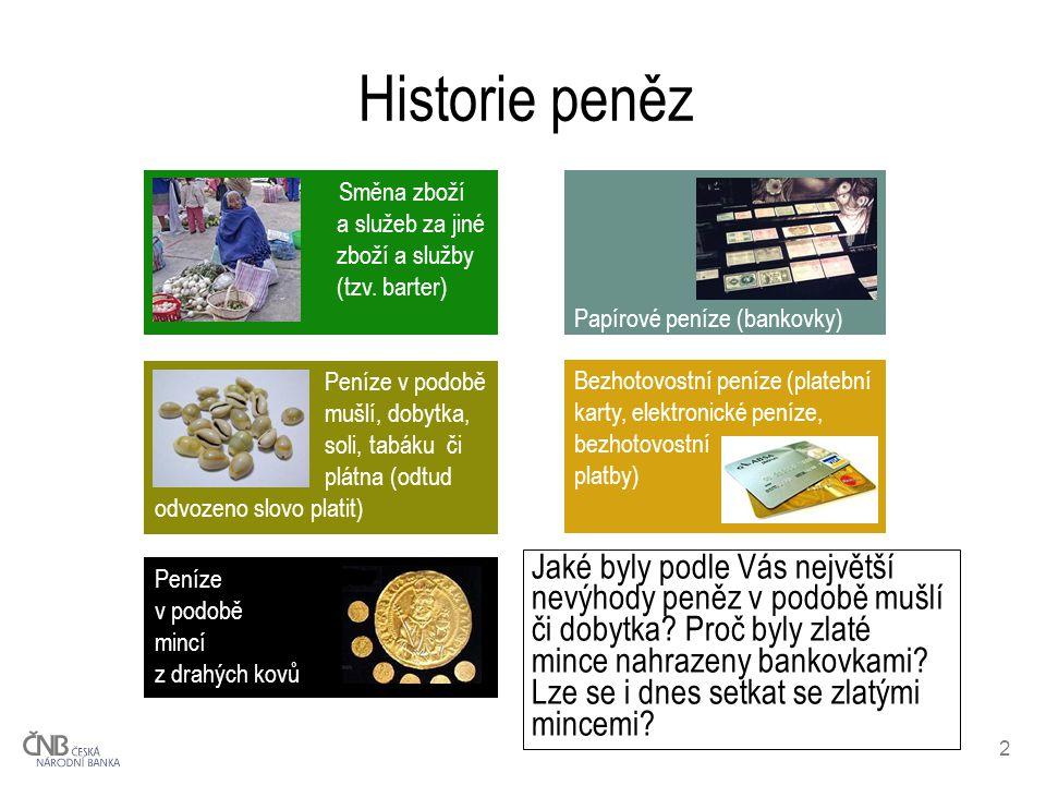 Historie peněz Směna zboží a služeb za jiné zboží a služby. (tzv. barter)