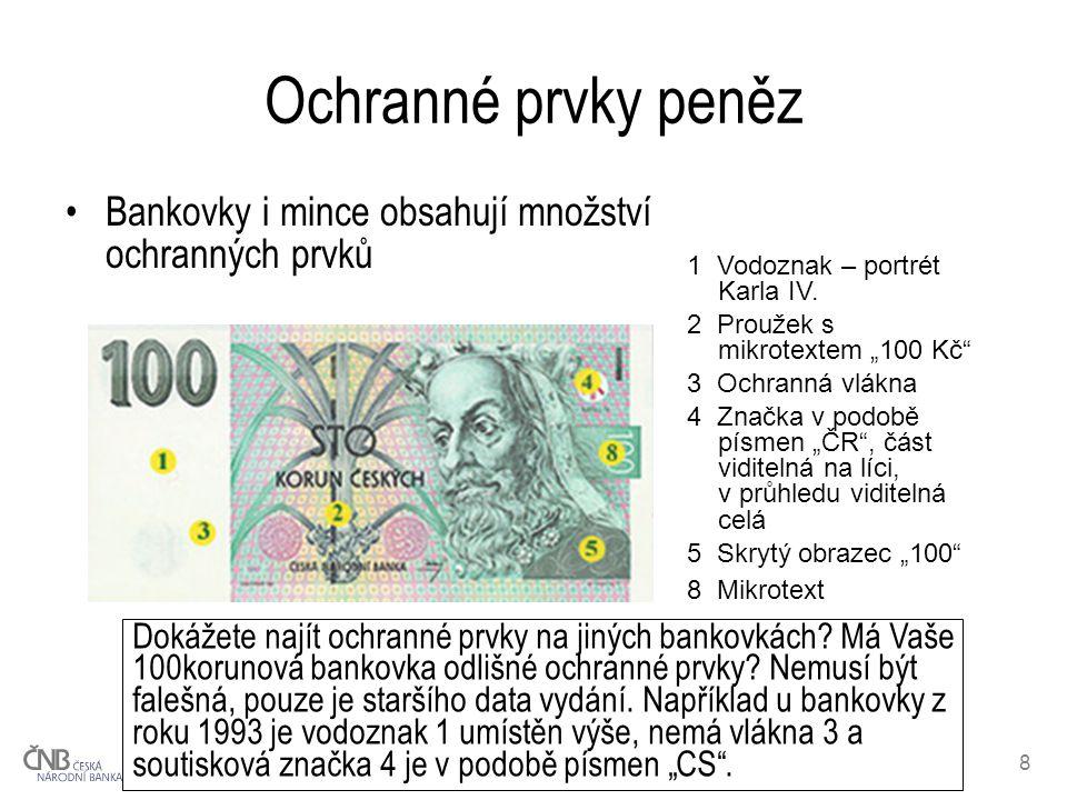 Ochranné prvky peněz Bankovky i mince obsahují množství ochranných prvků. 1 Vodoznak – portrét Karla IV.