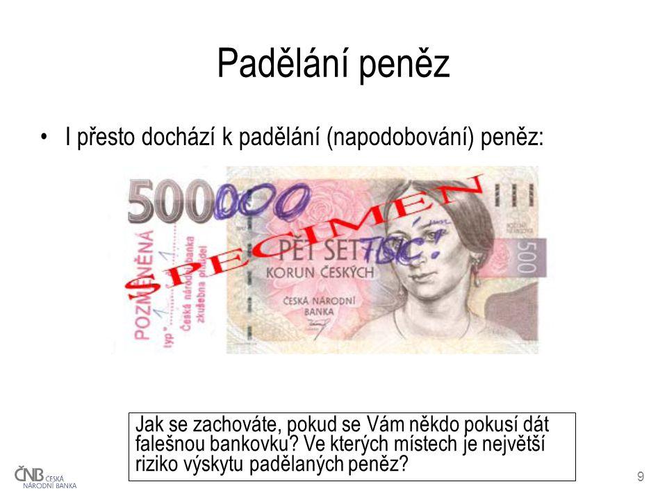 Padělání peněz I přesto dochází k padělání (napodobování) peněz: