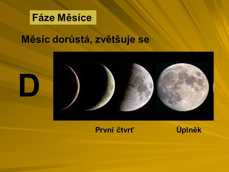 Fáze Měsíce Měsíc dorůstá, zvětšuje se D První čtvrť Úplněk