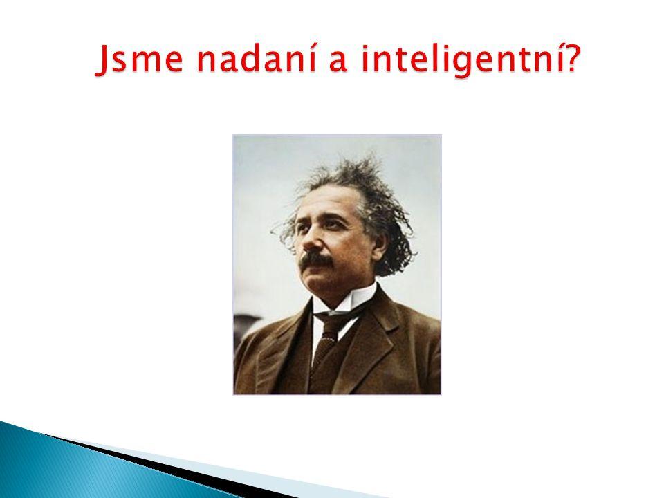 Jsme nadaní a inteligentní