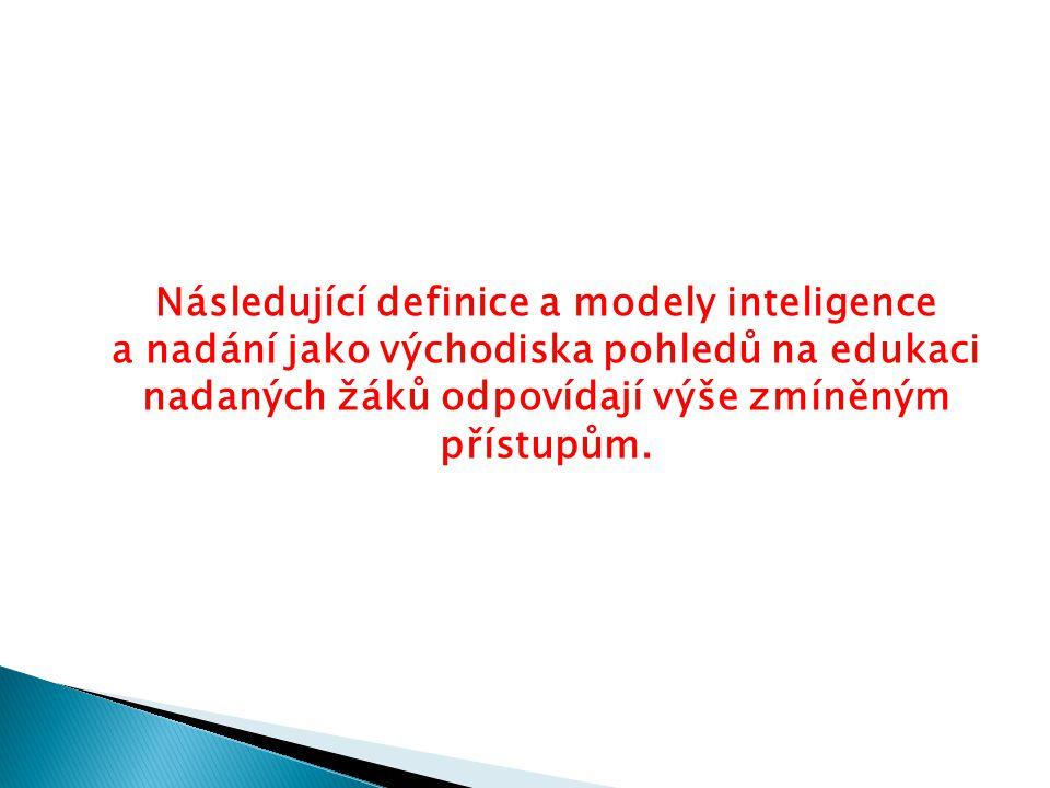 Následující definice a modely inteligence a nadání jako východiska pohledů na edukaci nadaných žáků odpovídají výše zmíněným přístupům.