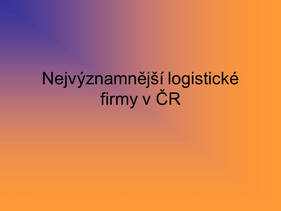 Nejvýznamnější logistické firmy v ČR