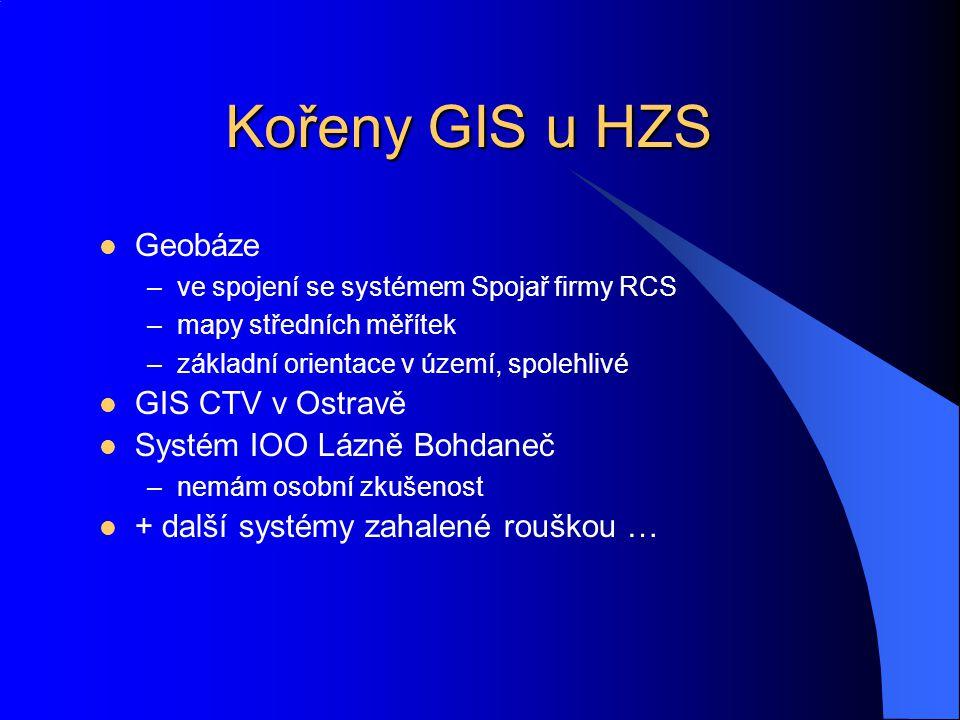 Kořeny GIS u HZS Geobáze GIS CTV v Ostravě Systém IOO Lázně Bohdaneč