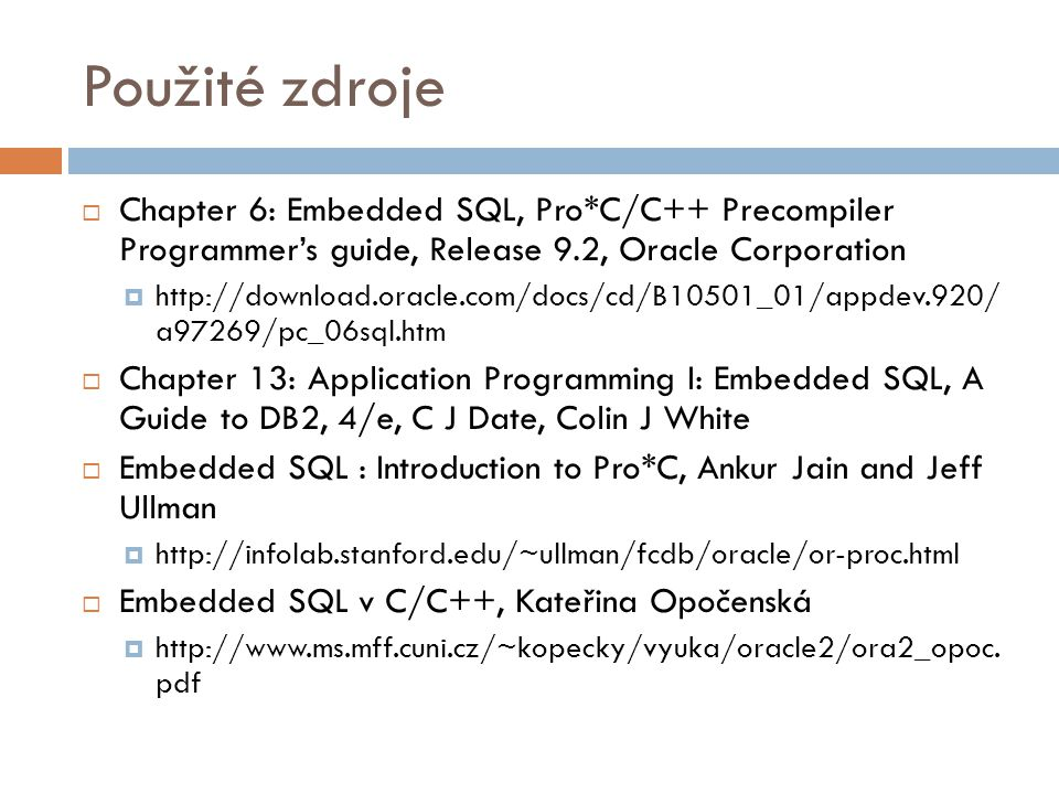 Použité zdroje Chapter 6: Embedded SQL, Pro*C/C++ Precompiler Programmer's guide, Release 9.2, Oracle Corporation.