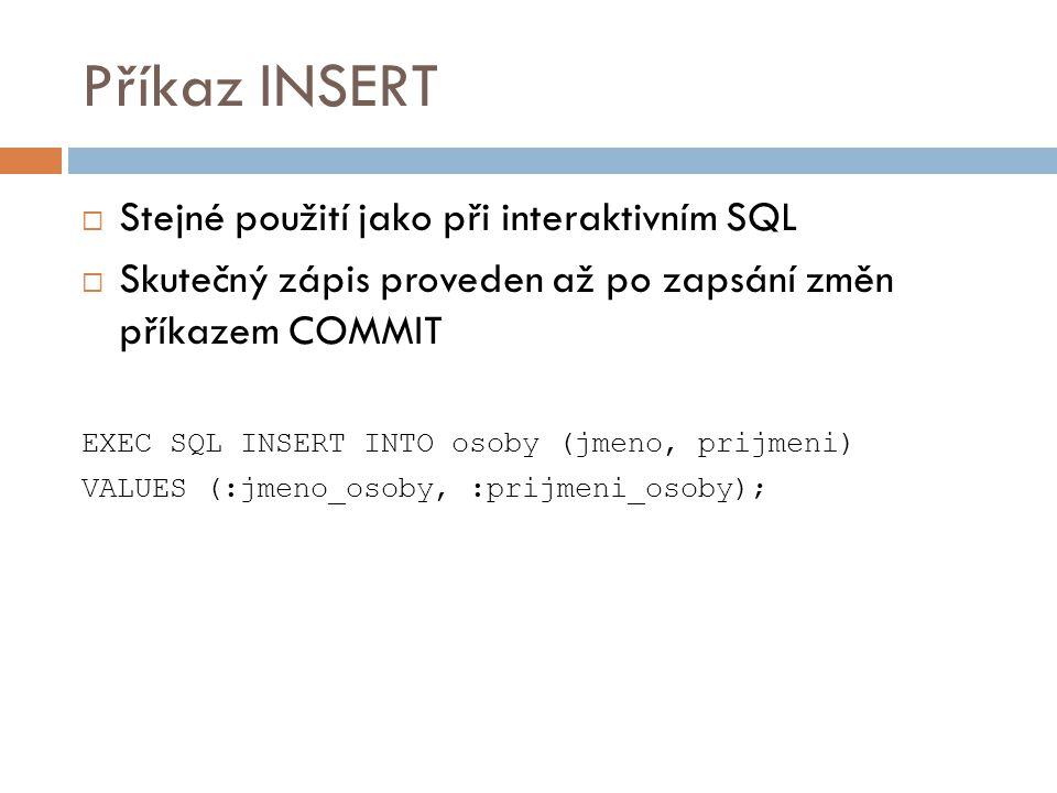 Příkaz INSERT Stejné použití jako při interaktivním SQL