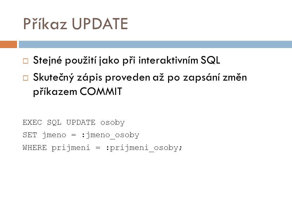 Příkaz UPDATE Stejné použití jako při interaktivním SQL