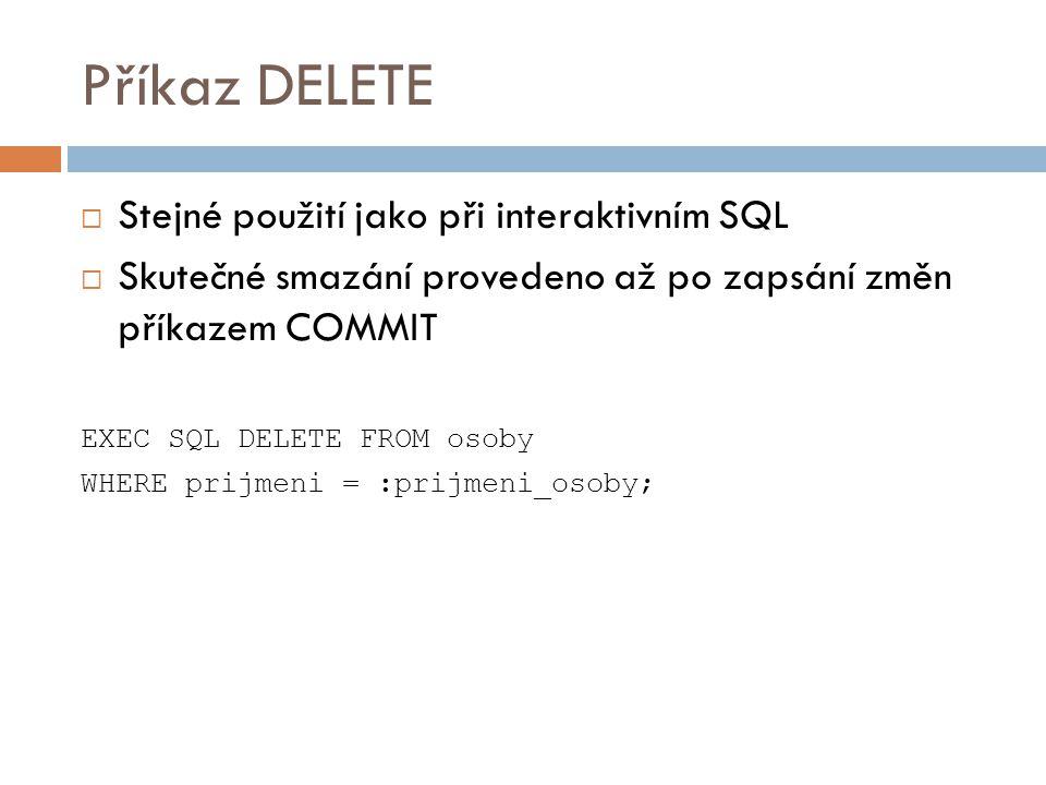 Příkaz DELETE Stejné použití jako při interaktivním SQL