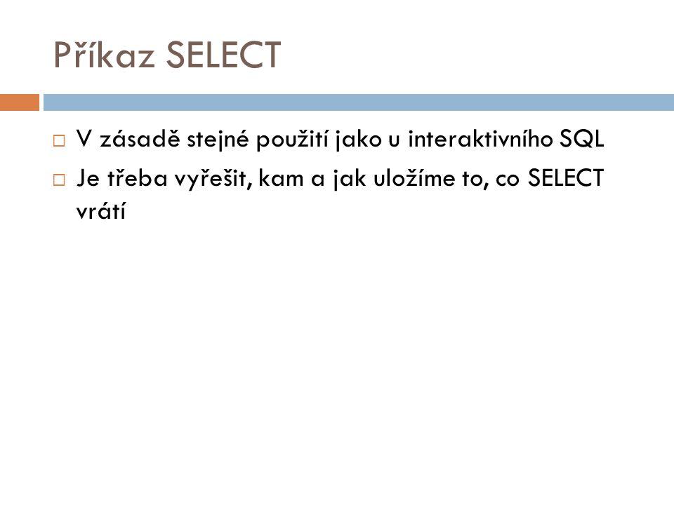 Příkaz SELECT V zásadě stejné použití jako u interaktivního SQL