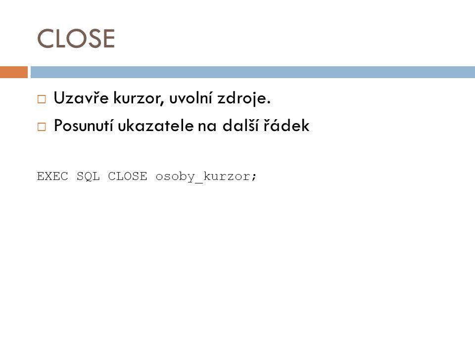 CLOSE Uzavře kurzor, uvolní zdroje. Posunutí ukazatele na další řádek