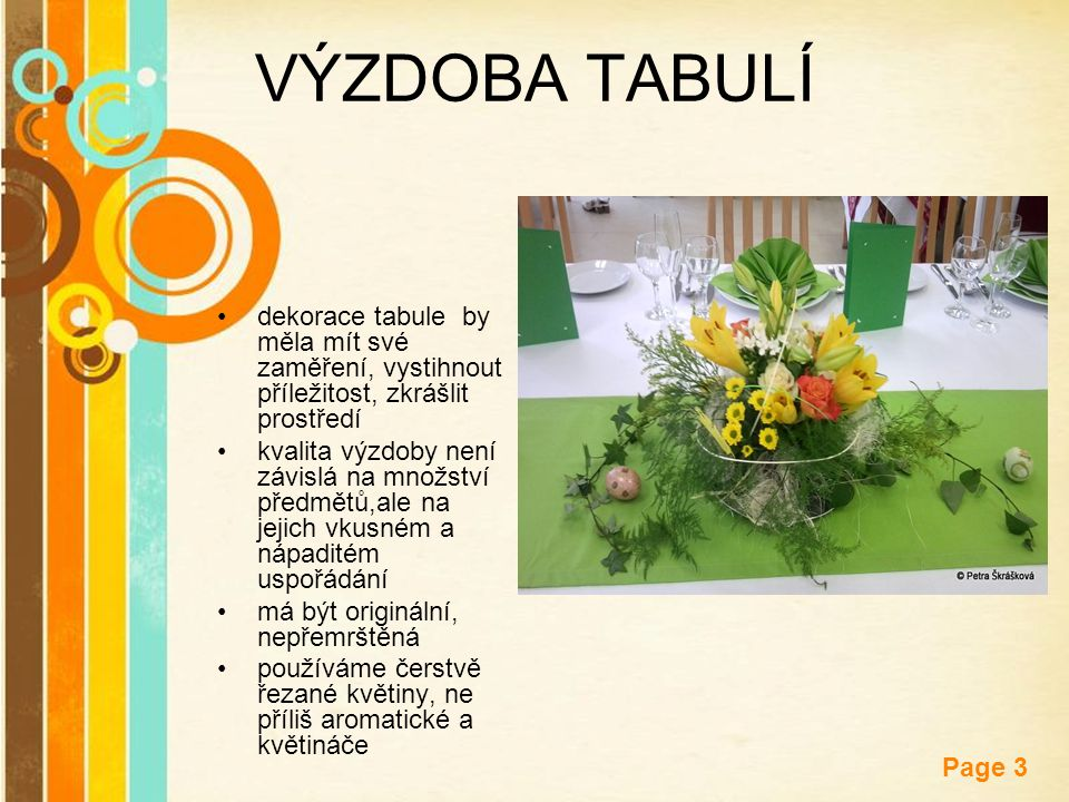 VÝZDOBA TABULÍ dekorace tabule by měla mít své zaměření, vystihnout příležitost, zkrášlit prostředí.