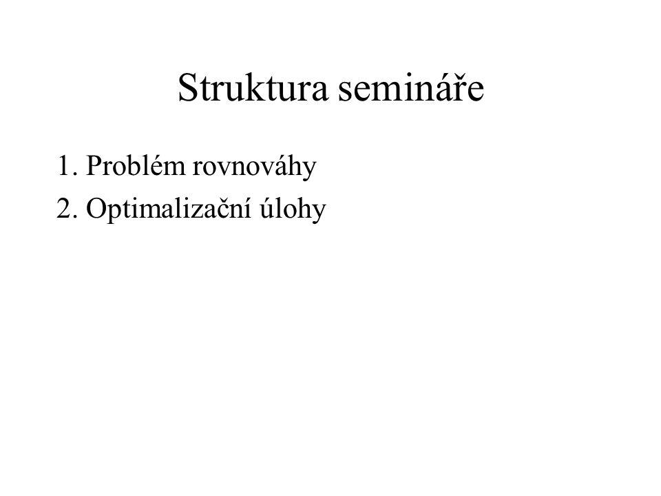 Struktura semináře 1. Problém rovnováhy 2. Optimalizační úlohy