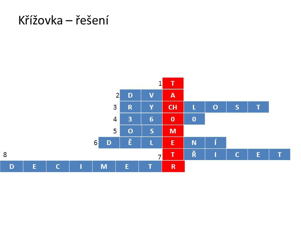Křížovka – řešení 1 T 2 D V A 3 R Y CH L O S T 4 3 6 5 O S M 6 D Ě L E