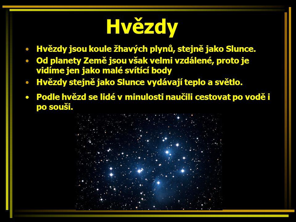 Hvězdy Hvězdy jsou koule žhavých plynů, stejně jako Slunce.