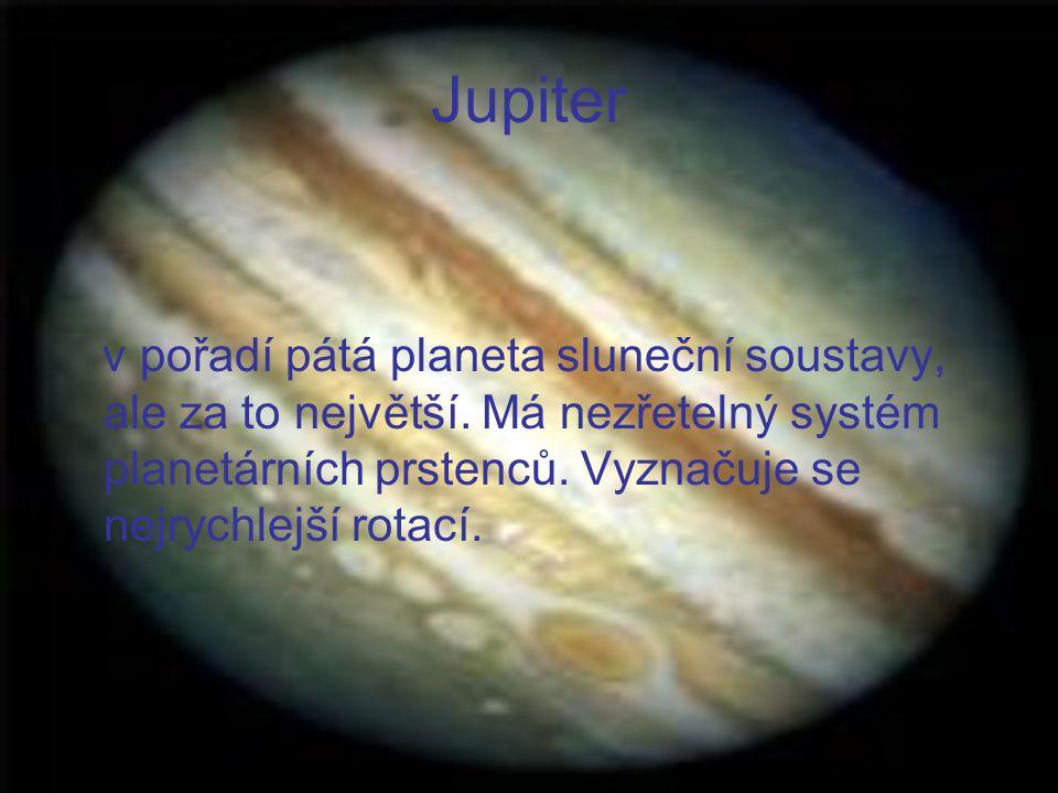Jupiter v pořadí pátá planeta sluneční soustavy, ale za to největší.