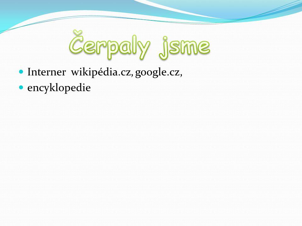 Čerpaly jsme Interner wikipédia.cz, google.cz, encyklopedie
