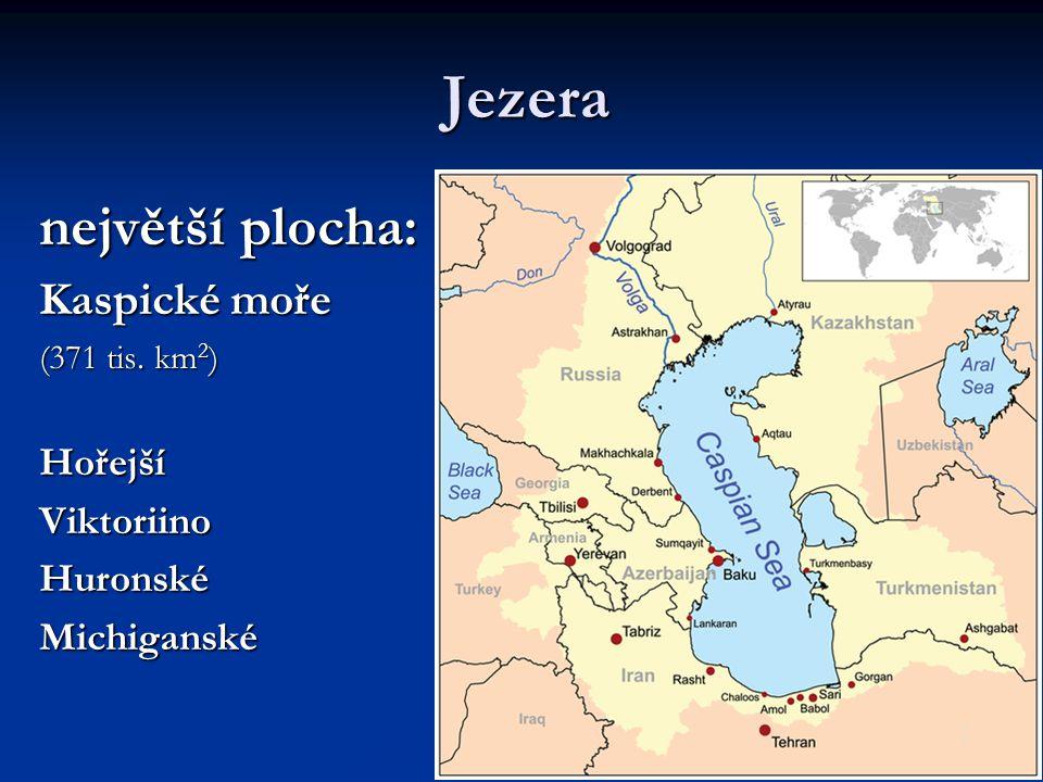 Jezera největší plocha: Kaspické moře Hořejší Viktoriino Huronské