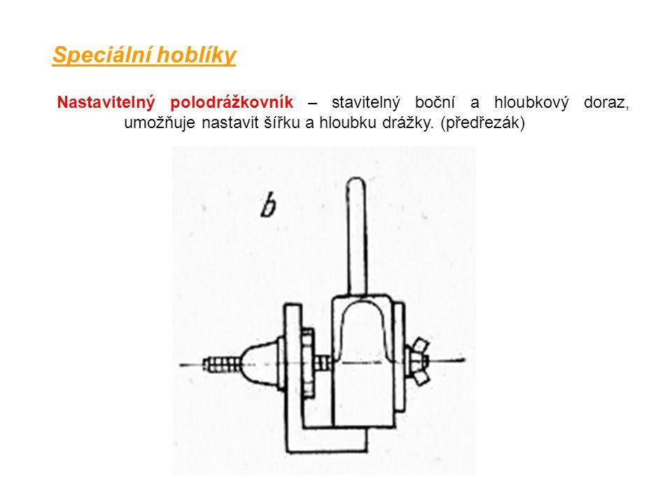 Speciální hoblíky Nastavitelný polodrážkovník – stavitelný boční a hloubkový doraz, umožňuje nastavit šířku a hloubku drážky.